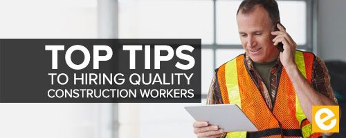 Hiring quality construction workers